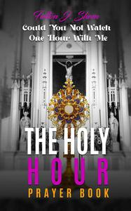 The Holy Hour Prayer Book