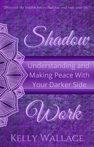 Shadow Work:  Understanding and Making Peace With Your Darker Side