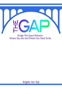The Gap - Bridge the Space Between Where You Are and Where You Want to Be