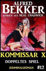 Alfred Bekker Kommissar X #12: Doppeltes Spiel