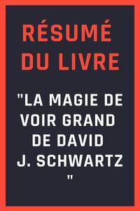 """Résumé du livre """"La Magie de Voir Grand de David J. Schwartz"""""""