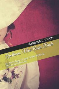 Apollonia, Mail Order Bride An Anthology of Mail Order Bride & Christian Romance
