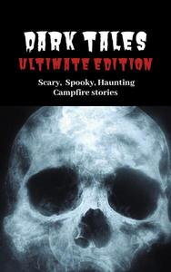 Dark Tales: Ultimate Edition--Scary Spooky Haunting Campfire Stories