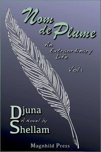 Nom de Plume: An Extraordinary Life—Vol 1