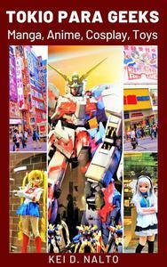 Tokio para Geeks: Manga, Anime, Cosplay, Toys