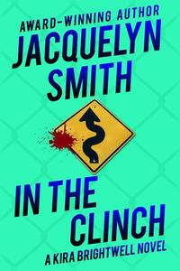In the Clinch: A Kira Brightwell Novel