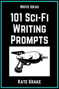101 Science Fiction Writing Prompts