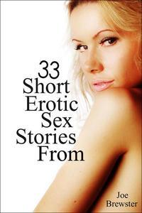 33 Short Erotic Sex Stories From Joe Brewster