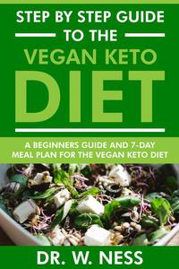 Step by Step Guide to the Vegan Keto Diet: Beginners Guide and 7-Day Meal Plan for the Vegan Keto Diet