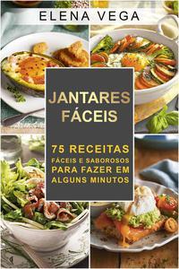 Jantares faceis:75 receitas faceis  e sabrosos  para fazer em alguns minutos