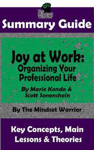 Summary Guide: Joy at Work: Organizing Your Professional Life: By Marie Kondo & Scott Sonenshein | The Mindset Warrior Summary Guide