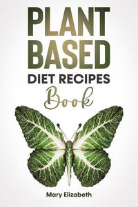 Plant Based Diet Recipes Book
