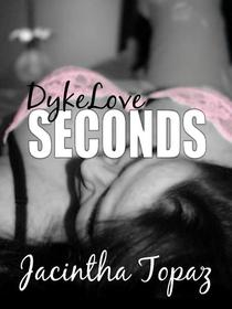 DykeLove Seconds: A Lesbian BDSM Erotic Romance Short Story Collection