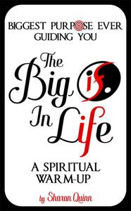 """The Big """"IF"""" in Life: Discover the Biggest Purpose Ever Guiding You--A Spiritual Warm-Up"""