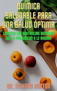 Química Saludable Para Una Salud Óptima: Conozca las sustancias químicas que le perjudican o le ayudan