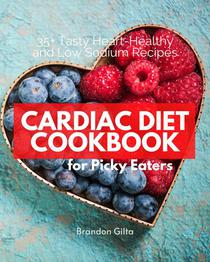 Cardiac Diet Cookbook for Picky Eaters: 35+ Tasty Heart-Healthy and Low Sodium Recipes