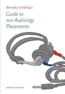 Barnaby Growling's Guide to NHS Audiology Placements