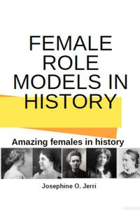 Female Role Models in History: Amazing Females in History