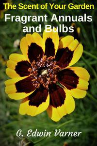 The Scent of Your Garden: Fragrant Annuals and Bulbs