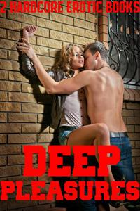 Deep Pleasures 2 Hardcore Erotic Books of Extremely Satisfying Scenes First Time Taboo Younger Older Stories