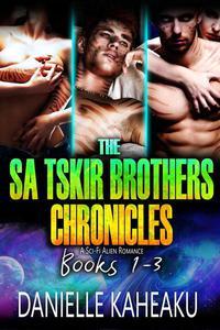 The Sa Tskir Brothers Chronicles Books 1-3: A Sci-Fi Alien Romance