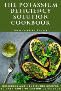 The Potassium Deficiency Solution Cookbook: Delicious and Nourishing Recipes to Over-Come Potassium Deficiency