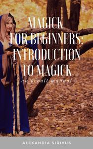 Magick for Beginners: Introduction to Magick