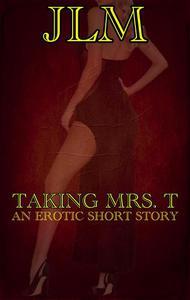 Taking Mrs. T: An Erotic Short Story