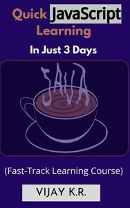 Quick JavaScript Learning In Just 3 Days: Fast-Track Learning Course
