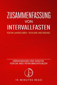 Zusammenfassung: Intervallfasten: Für ein langes Leben – schlank und gesund: Kernaussagen und Analyse von Dr. med. Petra Brachts Buch