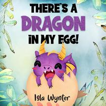 There's a Dragon in my Egg!