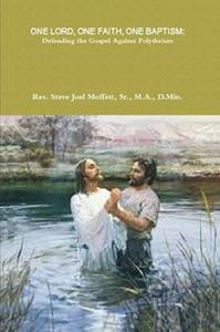 One Lord, One Faith, One Baptism: Defending The Gospel Against Polytheism