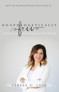 Unapologetically Free: Deliverance and Freedom through the Spirit-Filled Life