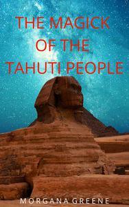 The Magick of the Tahuti People