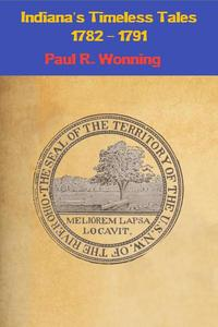 Indiana's Timeless Tales - 1782 – 1791