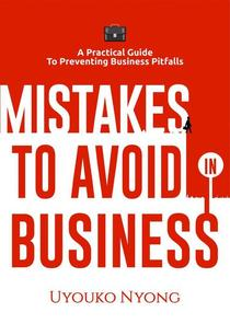 Mistakes to Avoid in Business: A Practical Guide To Preventing Business Pitfalls