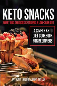 Keto Snacks: Sweet & Delicious Ketogenic & Low-Carb Diet - A Simple Keto Diet Cookbook for Beginners