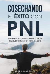 Cosechando el éxito con PNL sembrando conocimiento para convertirte en un triunfador