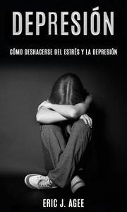 Depresión: Cómo deshacerse del estrés y la depresión