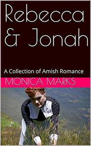 Rebecca & Jonah A Collection of Amish Romance
