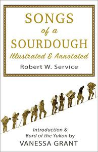 Songs of a Sourdough (Illustrated and Annotated)
