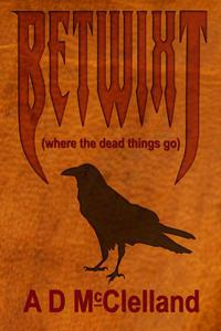 Betwixt (Where The Dead Things Go)