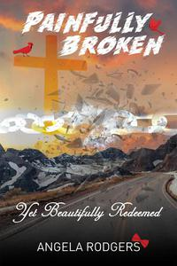 Painfully Broken Yet Beautifully Redeemed