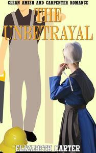 The Unbetrayal:  Amish and Carpenter Romance