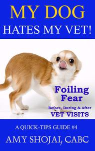 My Dog Hates My Vet! Foiling Fear Before, During & After Vet Visits