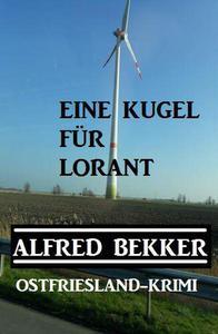 Alfred Bekker Ostfriesland-Krimi Eine Kugel für Lorant