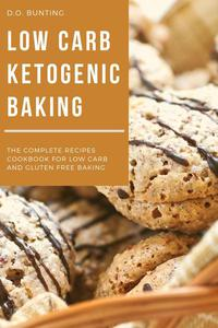 Low Carb Ketogenic Baking: The Complete Recipes Cookbook for Low Carb and Gluten Free Baking