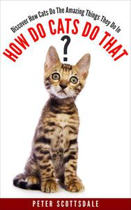 How Do Cats Do That? Discover How Cats Do The Amazing Things They Do
