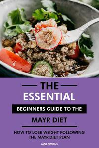 The Essential Beginners Guide to the Mayr Diet: How to Lose Weight Following the Mayr Diet Plan