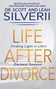 Life After Divorce: Finding Light In Life's Darkest Season